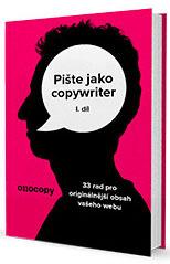 Pište jako copywriter – 1. díl by Otto Bohuš