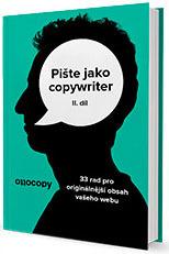 Pište jako copywriter – 2. díl by Otto Bohuš
