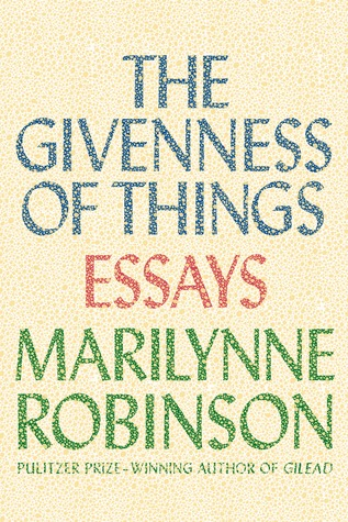 The Givenness of Things by Marilynne Robinson