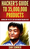 Hacker's Guide To 35,000,000 Products: Alibaba.com: The Etsy, eBay and Amazon Treasure Chest