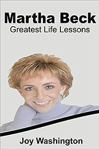 Martha Beck: Martha Beck Greatest Life Lessons