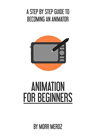 Animation For Beginners: A Step-by-Step Guide to Becoming an Animator