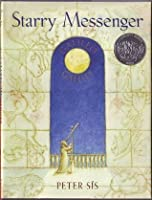 Starry Messenger: A Book Depicting the Life of a Famous Scientist, Mathematician, Astronomer, Philosopher, Physicist: Galileo Galilei