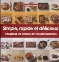 La cuisine réussie : Simple, rapide et délicieux : Visualisez les étapes de vos préparations