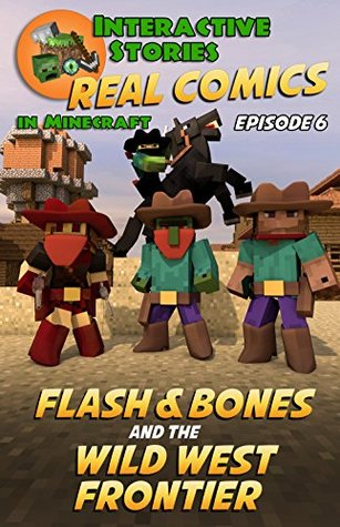 Flash and Bones and the Wild West Frontier (Real Comics in Minecraft - Flash and Bones Book 6)