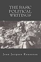 Basic Political Writings: Discourse on the Sciences and the Arts, Discourse on the Origin of Inequality, Discourse on Political Economy on the Socia (Illustrated)