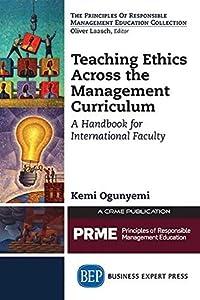 Teaching Ethics Across the Management Curriculum: A Handbook for International Faculty