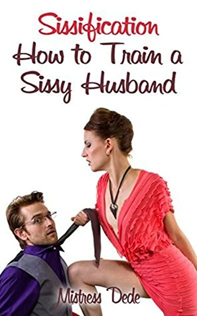 sissification how to train a sissy husband by mistress dede rh goodreads com