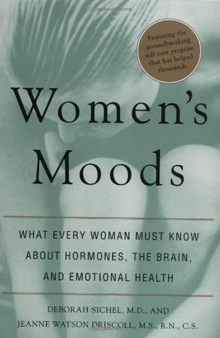 Women's Moods, Women's Minds: What Every Woman Must Know About Hormones, the Brain, and Emotional Health