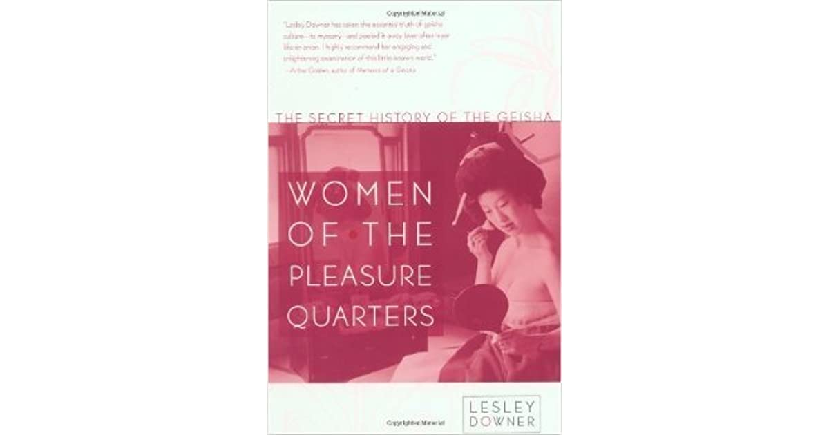 Women of the Pleasure Quarters: The Secret History of the Geisha ...