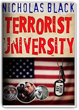 Terrorist University: Understanding Terrorism, ISIS, Al Qaeda, Terrorist Attacks and the Mindset of the Insurgent from the Inside of a Terror Cell! (New Releases by Nicholas Black)