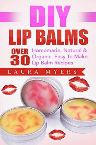 DIY Lip Balms: Over 30 Homemade