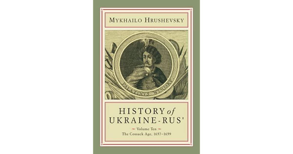 History Of Ukraine Rus Volume 10 The Cossack Age 1657 1659 By Mykhailo Hrushevsky