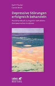 Depressive Störungen erfolgreich Behandeln: Praxishandbuch zu kognitiv-verhaltenstherapeutischen Ansätzen (Leben lernen 245)