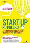 Start-up po polsku. Jak założyć i rozwinąć dochodowy e-biznes by Kamila Mikołajczyk