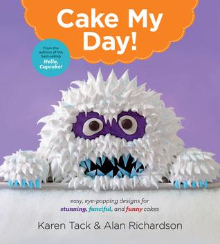 Cake My Day! by Karen Tack