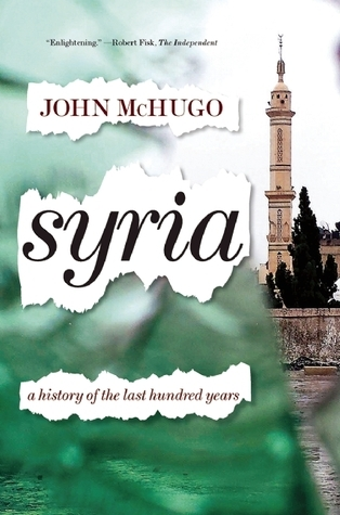 Syria: A History of the Last Hundred Years  by  John McHugo