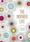The Inspired Life: Live Deeply Every Day