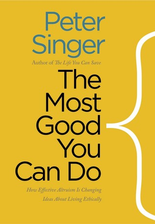 Cover for The Most Good You Can Do: How Effective Altruism Is Changing Ideas About Living Ethically, by Peter Singer
