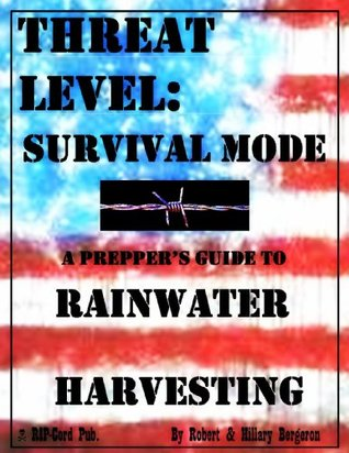 A Prepper's Guide to Rainwater Harvesting (Threat Level: Survival Mode Book 2)