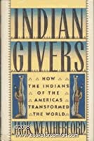 Indian Givers * How Indians Of The Americas Transformed The World