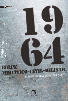 1964. Golpe midiático-civil-militar