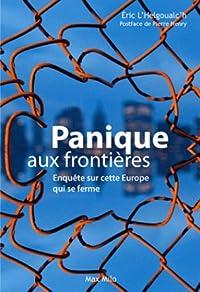 Panique aux frontières: enquête sur cette Europe qui se ferme