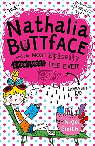 Nathalia Buttface and the Most Epically Embarrassing Trip Ever (Nathalia Buttface) Bk 2 - Nigel Smith