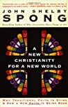 A New Christianity for a New World: Why Traditional Faith is Dying  How a New Faith is Being Born