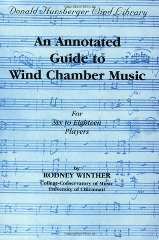 An Annotated Guide to Wind Chamber Music: For Six to Eighteen Players (Donald Hunsberger Wind Library)