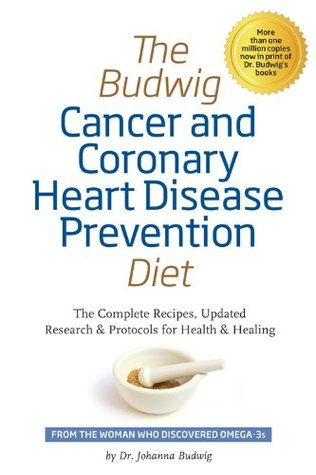 The Budwig Cancer & Coronary Heart Disease Prevention Diet: The Budwig Cancer & Coronary Heart Disease Prevention Diet: