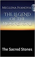 THE LEGEND OF THE MOONSTONE: The Sacred Stones