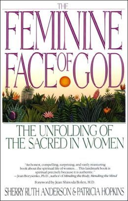 The Feminine Face of God: The Unfolding of the Sacred in Women
