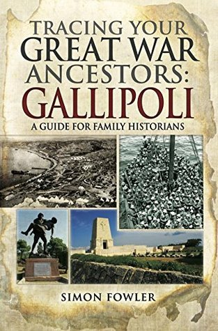 Tracing Your Great War Ancestors  The Gallipoli Campaign  A Guide for Family Historians
