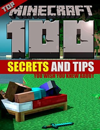 Minecraft: Top 100 Secrets and Tips you Wish you Knew About (Minecraft Books, Minecraft Handbook, Minecraft Comics, Video Games, Minecraft App, Minecraft ... Minecraft Tips, Xbox, PC, Playstation)