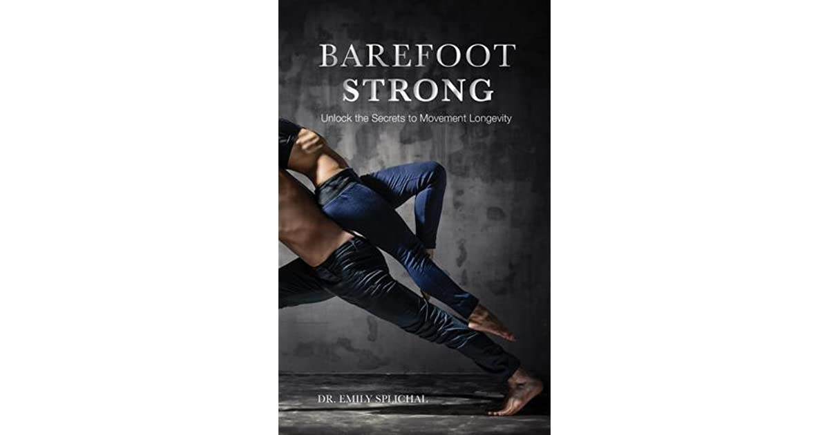 Barefoot strong unlock the secrets to movement longevity by emily barefoot strong unlock the secrets to movement longevity by emily splichal fandeluxe Images