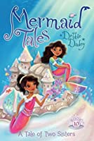 A Tale of Two Sisters (Mermaid Tales Book 10)
