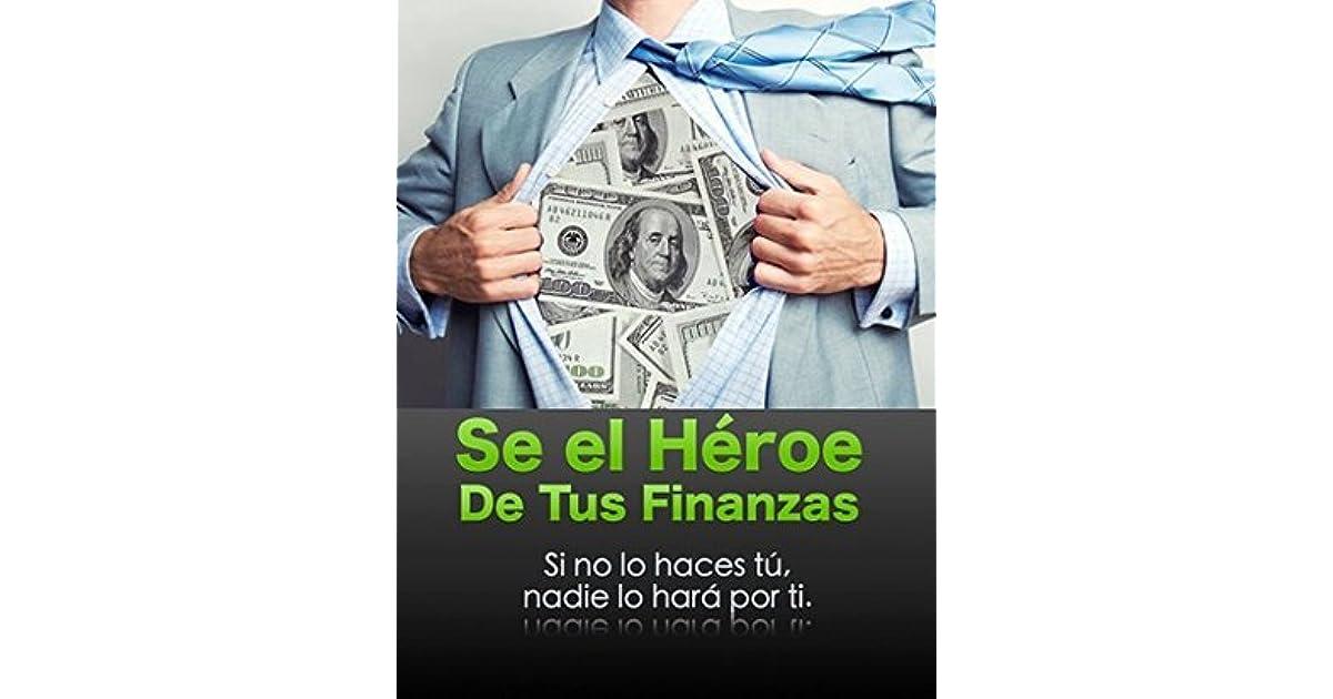 77bb2dc55fc Sé el Héroe de tus Finanzas: Sino lo haces tú, nadie lo hará por ti by  Uinic Cervantes