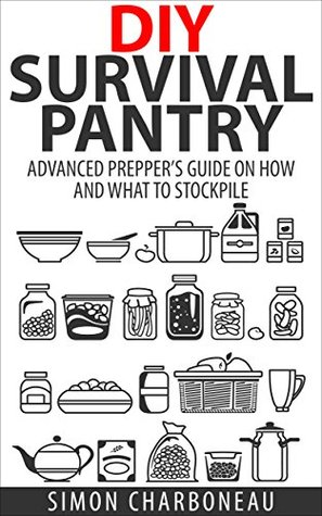 DIY Survival Pantry: Advanced Prepper's Guide on How to Stockpile a 6 Month Supply of Food and Water! With Modern Tips and Hacks! (Canning and Preserving, Prepper Survival, Preppers Pantry)