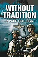 Without Tradition: 2 para 1941-1945: 2 Para - 1941-1945