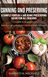 Canning and Preserving: A Simple Food In A Jar Home Preserving Guide for All Seasons : Bonus: Food Storage Tips for Meat, Dairy and Eggs