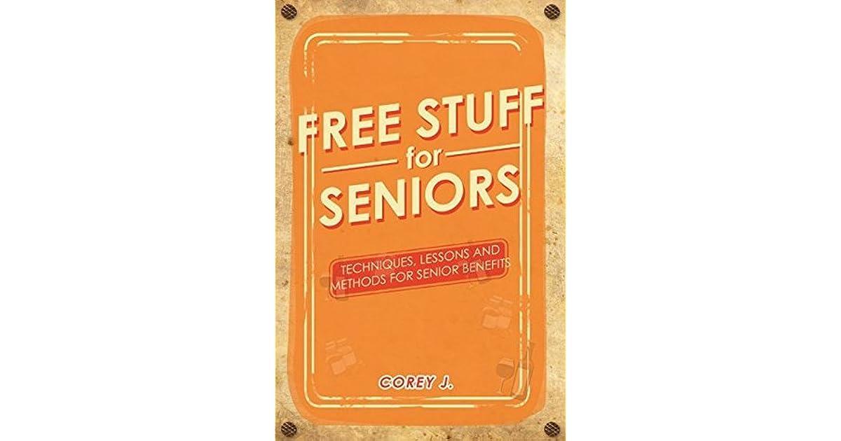 Free Stuff for Seniors: Techniques, Lessons, and Methods for Senior