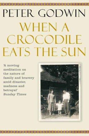 When A Crocodile Eats The Sun A Memoir Of Africa By Peter Godwin