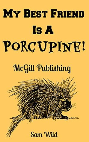 Books For Kids: My Best Friend is a Porcupine!: Bedtime Stories For Kids Ages 3-8 (Kids Books - Bedtime Stories For Kids - Children's Books - Free Stories)