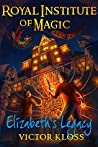 Elizabeth's Legacy (Royal Institute of Magic, #1) by Victor Kloss audiobook