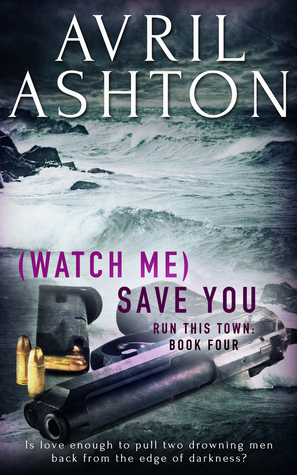 (Watch Me) Save You (Run This Town, #4)