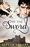 By The Sword by Alison  Stuart