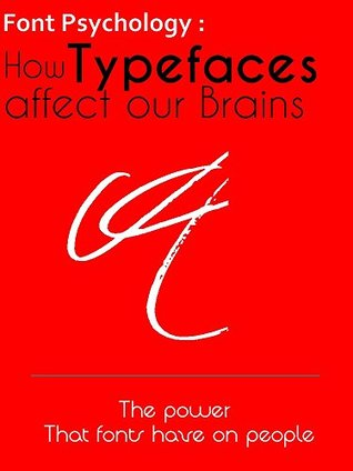Font Psychology : How Typefaces affect Our Brains, The power that fonts have on people - Every Designer Must Know