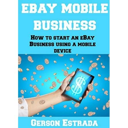 Ebay Mobile Business How To Start An Ebay Business Using A Mobile Device By Gerson Estrada