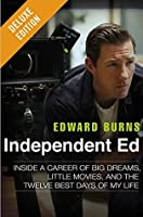 Independent Ed Deluxe: Inside a Career of Big Dreams, Little Movies, and the Twelve Best Days of My Lif e